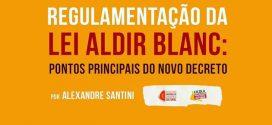 REGULAMENTAÇÃO DA LEI ALDIR BLANC: PONTOS PRINCIPAIS DO NOVO DECRETO