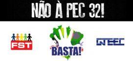 Não à PEC 32! FST E CNTEEC APOIAM O 'MOVIMENTO BASTA!